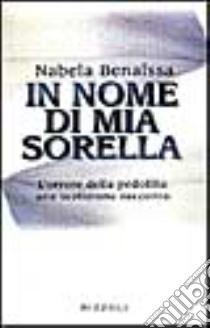 In nome di mia sorella. L'orrore della pedofilia: una testimone racconta libro di Benaissa Nabela