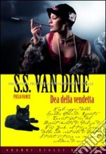 La dea della vendetta libro di Van Dine S. S.