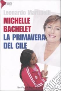 Michelle Bachelet. La primavera del Cile libro di Martinelli Leonardo
