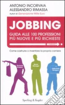 Jobbing. Guida alle 100 professioni più nuove e più richieste libro di Incorvaia Antonio - Rimassa Alessandro