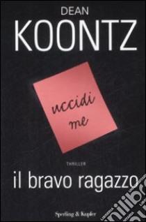 Il Bravo ragazzo libro di Koontz Dean R.