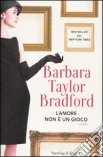 L'amore non è un gioco libro di Bradford Barbara Taylor