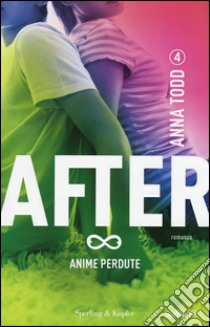 Anime perdute. After. Vol. 4 libro di Todd Anna