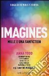 Imagines. Mille e una fanfiction libro