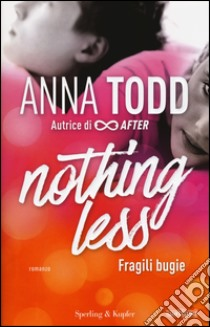 Nothing Less. Fragili Bugie libro di Todd Anna