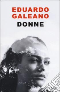 Donne libro di Galeano Eduardo