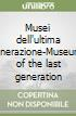 Musei dell'ultima generazione-Museums of the last generation