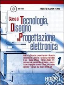 Corso di tecnologia, disegno e progettazione elettronica. Per le Scuole. Con CD-ROM libro di Ferri Fausto M.