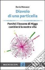 Diavolo di una particella. Perché il bosone di Higgs cambierà la nostra vita libro