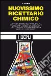 Nuovissimo ricettario chimico. Moderna raccolta di formule, ricette e procedimenti pratici per la fabbricazione di prodotti idustriali e commerciali... libro