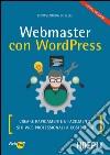 Webmaster con WordPress. Creare rapidamente e facilmente siti web professionali a costo zero libro