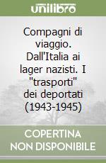 Compagni di viaggio. Dall'Italia ai lager nazisti. I