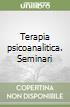 Terapia psicoanalitica. Seminari libro