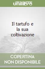 Il tartufo e la sua coltivazione libro di Mannozzi Torini Lorenzo