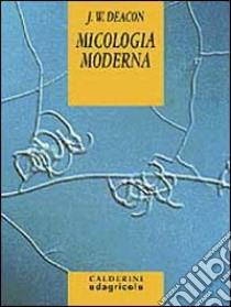Micologia moderna libro di Deacon J. W.
