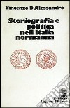 Storiografia e politica nell'Italia normanna libro