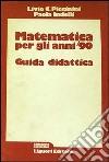 Matematica per gli anni '90. Guida didattica per l'insegnante libro