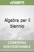 Algebra per il biennio (2) libro
