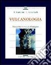 Vulcanologia. Principi fisici e metodi d'indagine libro