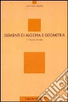Elementi di algebra e geometria. Vol. 1: Nozioni di base libro
