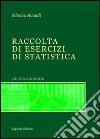 Raccolta di esercizi di statistica. Con CD-ROM libro