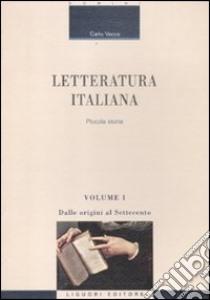 Letteratura italiana. Piccola storia. Vol. 1: Dalle origini al Settecento libro di Vecce Carlo