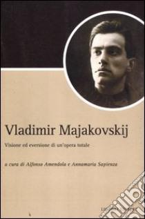 Vladimir Majakovskij. Visione ed eversione di un'opera totale libro di Amendola A. (cur.); Sapienza A. (cur.)