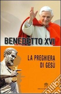 La preghiera di Gesù libro di Benedetto XVI (Joseph Ratzinger)