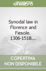Synodal law in Florence and Fiesole. 1306-1518... libro di Trexler Richard C.