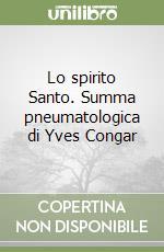 Lo spirito Santo. Summa pneumatologica di Yves Congar libro di Gianazza Pier Giorgio