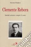 Clemente Rebora. Santità soltanto compie il canto libro