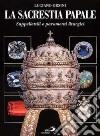La sacrestia papale. Suppellettili e paramenti liturgici libro
