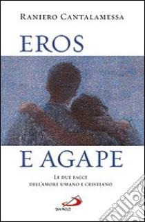 Eros e agape. Le due facce dell'amore umano e cristiano libro di Cantalamessa Raniero