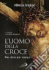 L'uomo della Croce. Una storia per immagini. Ediz. illustrata libro