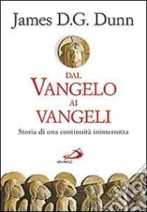 Dal Vangelo ai Vangeli. Storia di una continuità ininterrotta libro di Dunn James D.