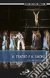 Il teatro e il sacro. Storia, riflessioni, esperienze libro