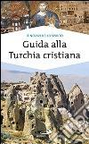 Guida alla Turchia cristiana libro