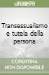 Transessualismo e tutela della persona libro