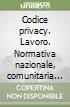 Codice privacy. Lavoro. Normativa nazionale, comunitaria e pareri WP libro