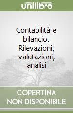Contabilità e bilancio. Rilevazioni, valutazioni, analisi libro di Cortesi Alessandro - Furlan Santino - Tettamanzi Patrizia