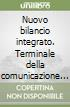 Nuovo bilancio integrato. Terminale della comunicazione finanziaria, sul business e sulla sostenibilità libro