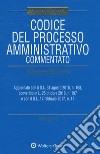 Codice del processo amministrativo commentato libro