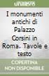 I monumenti antichi di Palazzo Corsini in Roma. Tavole e testo libro