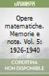 Opere matematiche. Memorie e note. Vol. 5: 1926-1940 libro