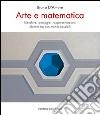 Arte e matematica. Metafore, analogie, rappresentazioni, identità tra due mondi possibili libro