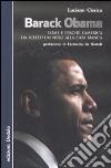Barack Obama. Come e perché l'America ha scelto un nero alla Casa Bianca libro