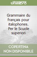 Grammaire du français pour italophones. Per le Scuole superiori libro di Bidaud Françoise