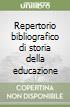 Repertorio bibliografico di storia della educazione libro
