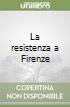 La resistenza a Firenze libro