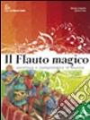 Il flauto magico. Volume A-B-Laboratori e percorsi-DVD. Per la Scuola media libro